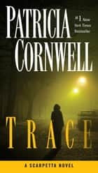 Trace - Scarpetta (Book 13) ebook by Patricia Cornwell