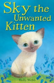 Sky the Unwanted Kitten ebook by Holly Webb,Sophy Williams