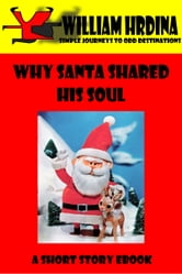 Why Santa Shared His Soul ebook by William Hrdina