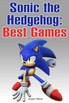 Sonic the Hedgehog: Best Games ebook by Roger White