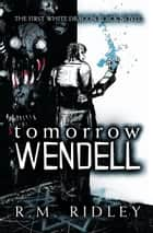 Tomorrow Wendell ebook by R. M. Ridley