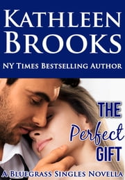 The Perfect Gift - Bluegrass Single #3 ebook by Kathleen Brooks