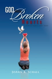 God Heals Broken Hearts ebook by JoAnn K. Schall