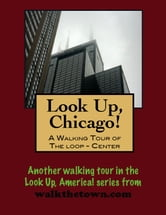 Look Up, Chicago! A Walking Tour of The Loop (Center) ebook by Doug Gelbert