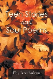 Teen Stories and Soul Poems ebook by Eby Irrechukwu