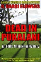 Dead in Pukalani (An Eddie Naku Maui Mystery) ebook by R. Barri Flowers