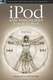 iPod and Philosophy - iCon of an ePoch ebook by D. E. Wittkower
