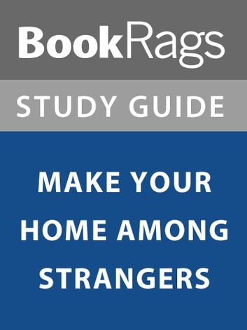 Summary Study Guide Make Your Home Among Strangers