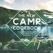 The New Camp Cookbook - Gourmet Grub for Campers, Road Trippers, and Adventurers ebook by Linda Ly, Will Taylor