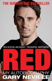 Red: My Autobiography ebook by Gary Neville