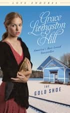 The Gold Shoe ebook by Grace Livingston Hill