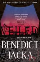 Veiled - An Alex Verus Novel from the New Master of Magical London eBook by Benedict Jacka