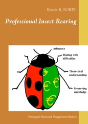 Professional insect rearing - Strategical points and management method ebook by Benoît R. Sorel