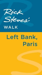 Rick Steves' Walk: Left Bank, Paris ebook by Rick Steves,Steve Smith,Gene Openshaw