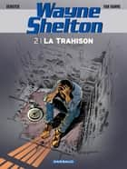 Wayne Shelton - Tome 2 - La Trahison ebook by Christian Denayer, Jean Van Hamme