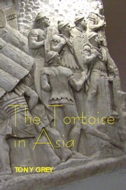 The Tortoise in Asia ebook by Tony Grey