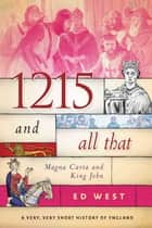 1215 and All That - Magna Carta and King John ebook by Ed West