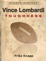 Vince Lombardi: Toughness ebook by Fritz Knapp