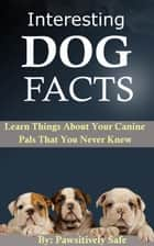 Interesting Dog Facts: Learn Things About Your Canine Pals That You Never Knew ebook by JanMarie Kelly