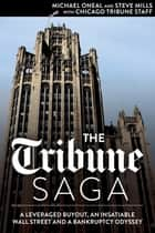 The Tribune Saga ebook by Michael Oneal,Steve Mills,Chicago Tribune Staff