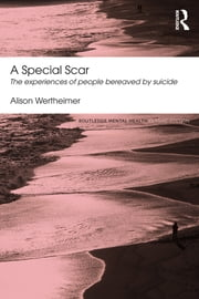 A Special Scar - The experiences of people bereaved by suicide ebook by Alison Wertheimer
