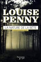 La nature de la bête - Armand Gamache enquête ebook by Louise Penny, Lori Saint-Martin, Paul Gagné
