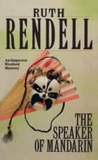The Speaker Of Mandarin - (A Wexford Case) ebook by Ruth Rendell