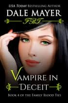 Vampire in Deceit - Book 4 of Family Blood Ties Series ebook by Dale Mayer