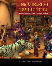 The Warcraft Civilization: Social Science in a Virtual World ebook by William Sims Bainbridge