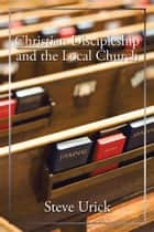 Christian Discipleship and the Local Church ebook by Steve Urick