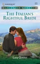 The Italian's Rightful Bride ebook by Lucy Gordon