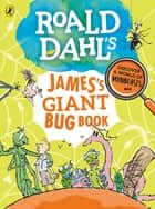 Roald Dahl's James's Giant Bug Book ebook by Roald Dahl, Quentin Blake