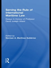 Serving the Rule of International Maritime Law - Essays in Honour of Professor David Joseph Attard ebook by Norman A. Martínez Gutiérrez
