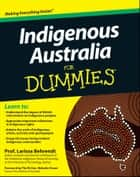 Indigenous Australia for Dummies ebook by Larissa Behrendt, The Rt Hon. Malcolm Fraser