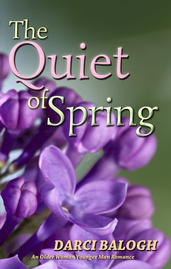 The Quiet of Spring - An Older Woman, Younger Man Romance ebook by Darci Balogh