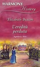 L'eredità perduta - Harmony History ebook by Elizabeth Beacon