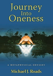 Journey Into Oneness ebook by Michael J Roads