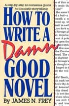 How to Write a Damn Good Novel ebook by James N. Frey