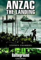 Anzac - The Landing ebook by Stephen   Chambers