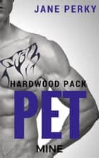 Pet Mine, A Gay Romance - Hardwood Pack, #4 ebook by Jane Perky