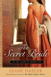 The Secret Bride - In The Court of Henry VIII ebook by Diane Haeger
