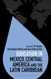Education in Mexico, Central America and the Latin Caribbean ebook by Ana Patricia Elvir, C. M. Posner, Dr Colin Brock Brock,...