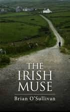 The Irish Muse and Other Stories ebook by Brian O'Sullivan