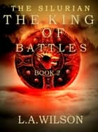 The Silurian, Book 2: The King of Battles ebook by L.A. Wilson