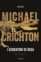 I cercatori di ossa ebook by Michael Crichton