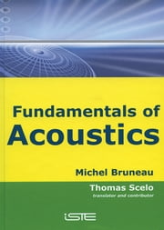 Fundamentals of Acoustics ebook by Michel Bruneau,Thomas Scelo,Société Française d'Acoustique