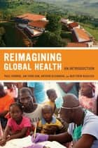 Reimagining Global Health ebook by Paul Farmer,Arthur Kleinman,Jim Kim,Matthew Basilico