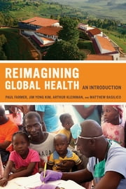 Reimagining Global Health - An Introduction ebook by Paul Farmer,Arthur Kleinman,Jim Kim,Matthew Basilico