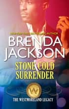 Stone Cold Surrender - An Opposites Attract Passionate Romance ebook by Brenda Jackson