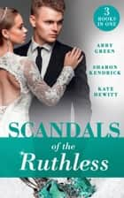 Scandals Of The Ruthless: A Shadow of Guilt (Sicily's Corretti Dynasty) / An Inheritance of Shame (Sicily's Corretti Dynasty) / A Whisper of Disgrace (Sicily's Corretti Dynasty) (Mills & Boon M&B) 電子書籍 by Abby Green, Kate Hewitt, Sharon Kendrick